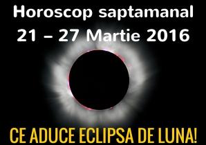 Horoscop săptămânal 21 – 27 martie 2016