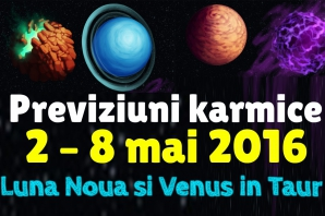 Previziuni karmice 2 – 8 mai 2016