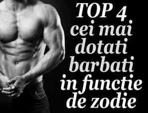 TOP 4 cei mai dotaţi bărbaţi, în funcţie de zodie