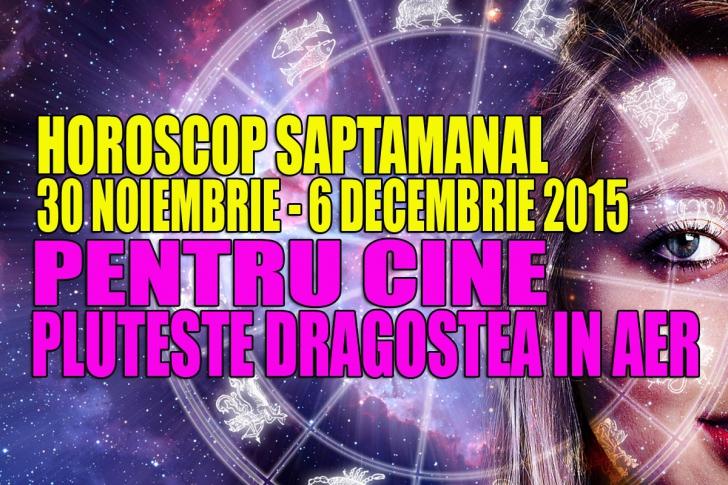 Horoscop săptămânal 30 noiembrie – 6 decembrie 2015. Pentru cine PLUTEŞTE dragostea în aer