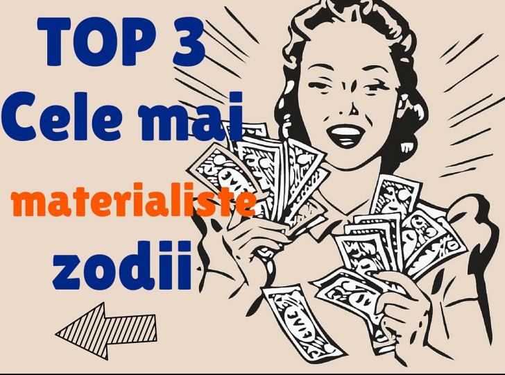 TOP 3 Cele mai materialiste zodii