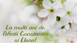 FELICITARI Sf. CONSTANTIN ŞI ELENA. Trimite-le o felicitare celor dragi!