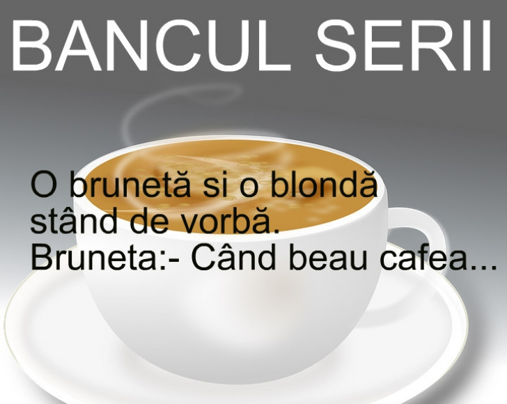 BANC. Blonda, bruneta și.... cafeaua