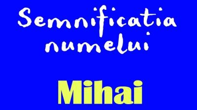 SF. MIHAIL ŞI GAVRIIL. Care este semnificaţia numelui MIHAI şi cum sunt persoanele care-l poartă
