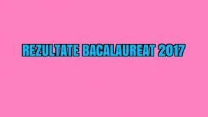REZULTATE BACALAUREAT 2017 EDU.ro