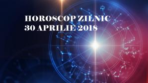 Horoscop zilnic 30 aprilie 2018