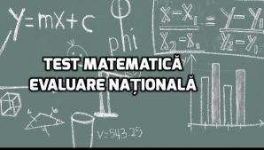 Test de matematică inspirat din cerințele primite de elevii care au dat examenul de Evaluare Națională la matematică miercuri, 13 iunie 2018
