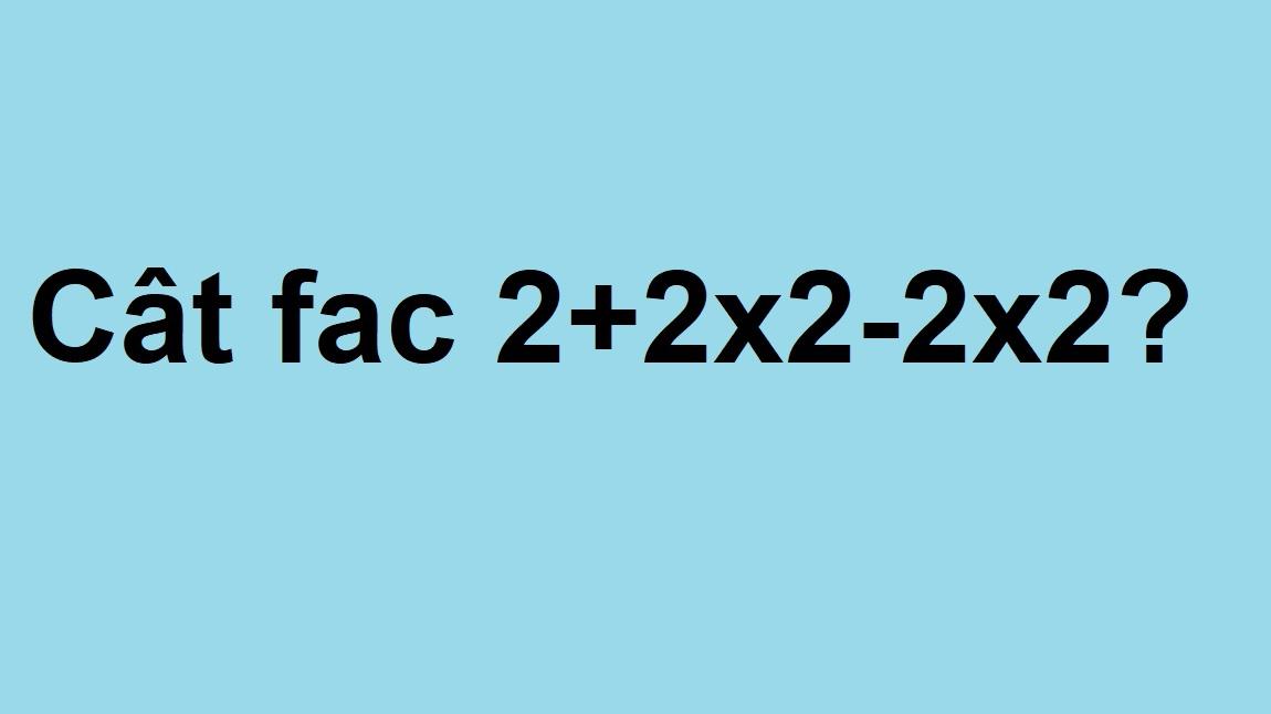 Cat fac 2+2x2-2x2? Exercitiul simplu de matematica care a revoltat internetul