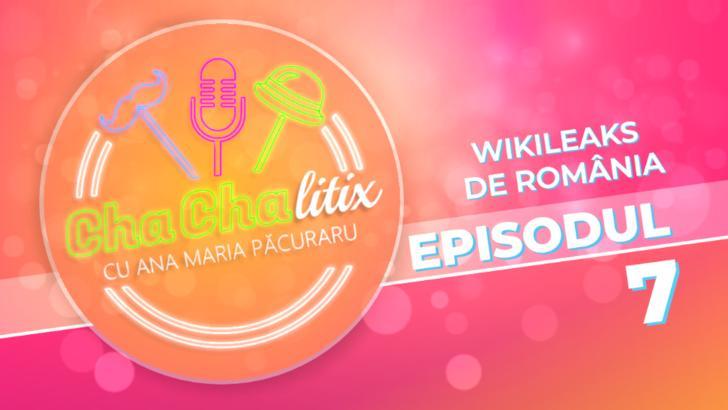 CHA CHA LITIX! Episodul 7. Wikileaks de România