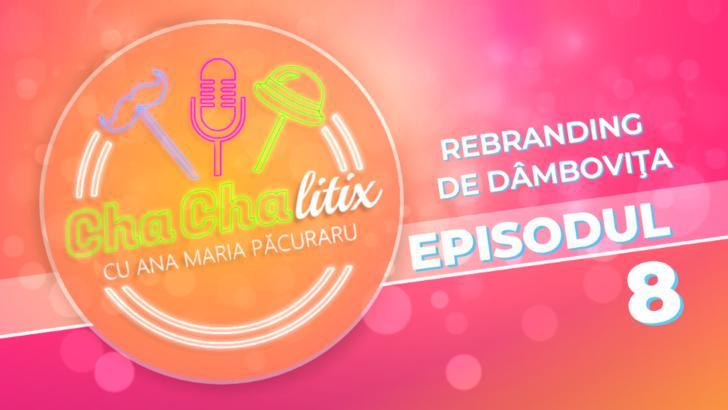 CHA CHA LITIX! Episodul 8. Rebranding de Dâmbovița