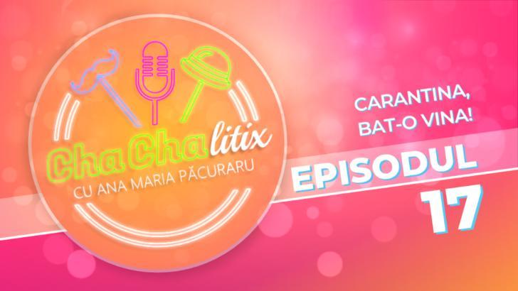 CHA CHA LITIX! Episodul 17. Carantina, bat-o vina!